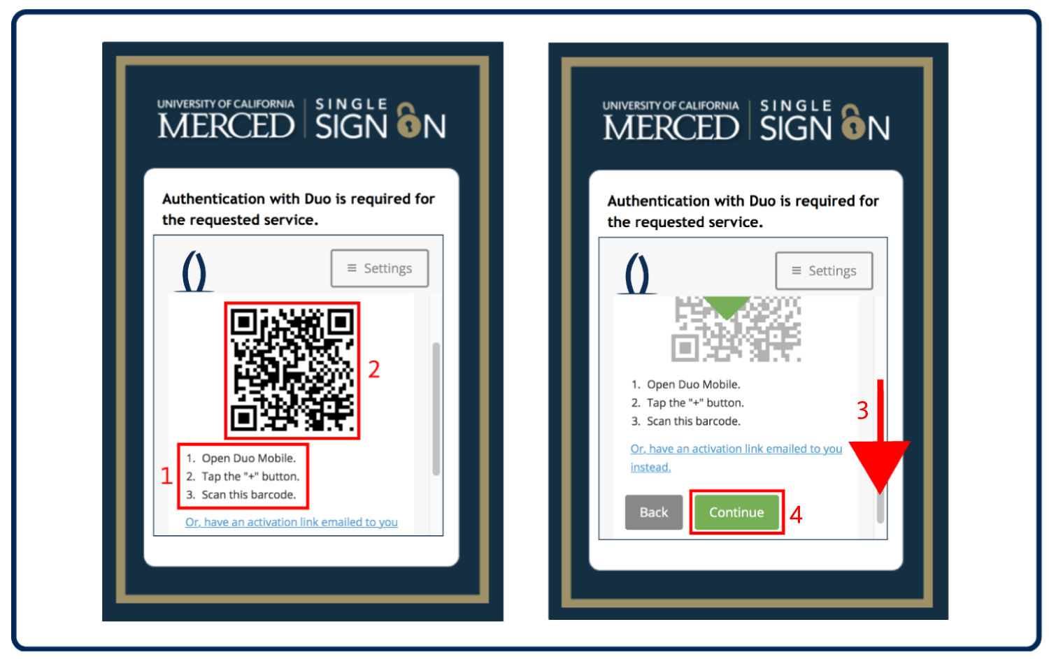 "In the Duo Mobile app, click ""Add Account"" or click on the plus sign in the top right-hand corner of the app screen, then use your phone to scan the QR code on your computer. When the green check mark appears over the QR code, click Continue."