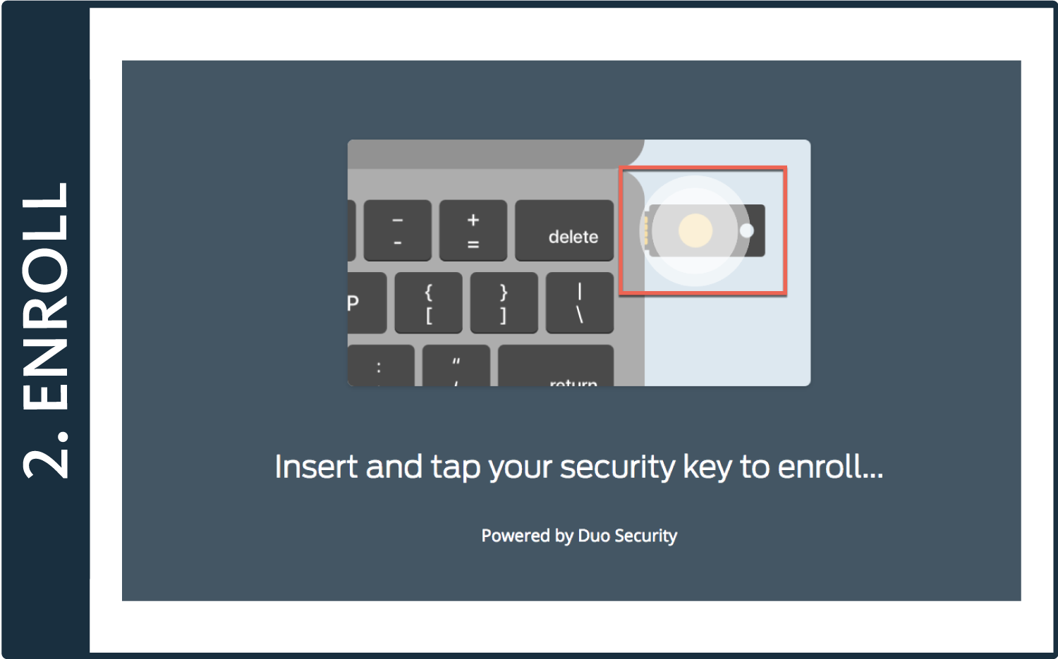 Insert your U2F key into your computer. When it begins to flash, click the button to enroll the device in Duo.