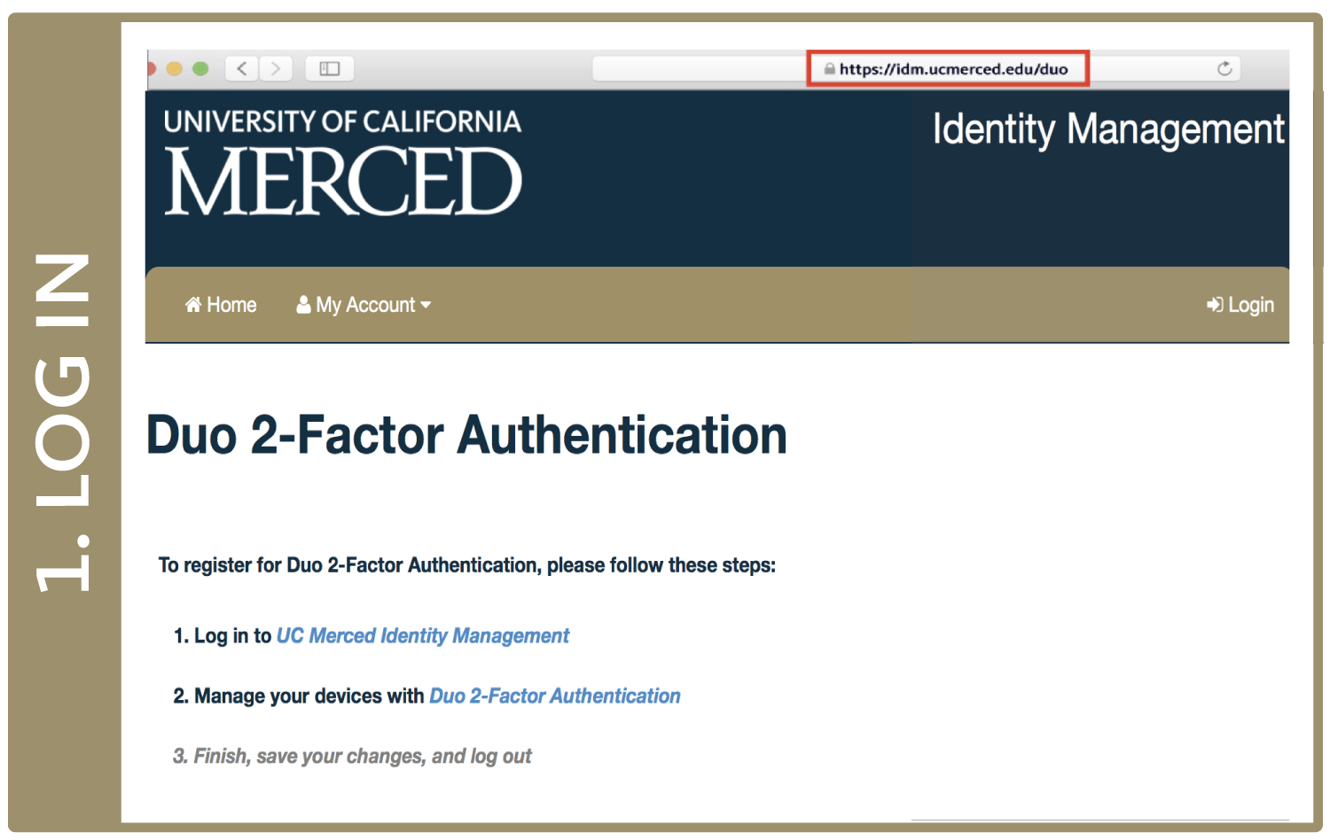 Use your computer to navigate to the UC Merced 2-Factor Authentication Enrollment page at https://idm.ucmerced.edu/duo in a Chrome browser window (U2F is only compatible with Chrome).