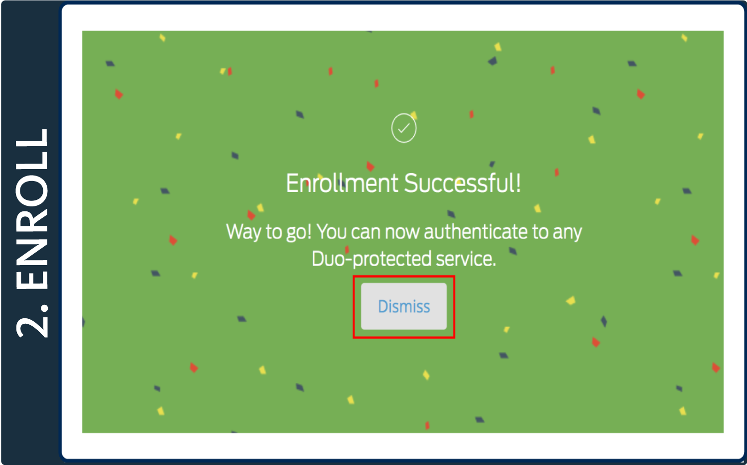 "Screenshot of Duo pop-up window, which is green with confetti and words reading ""Enrollment Successful!"" and a box around the ""Dismiss"" button"