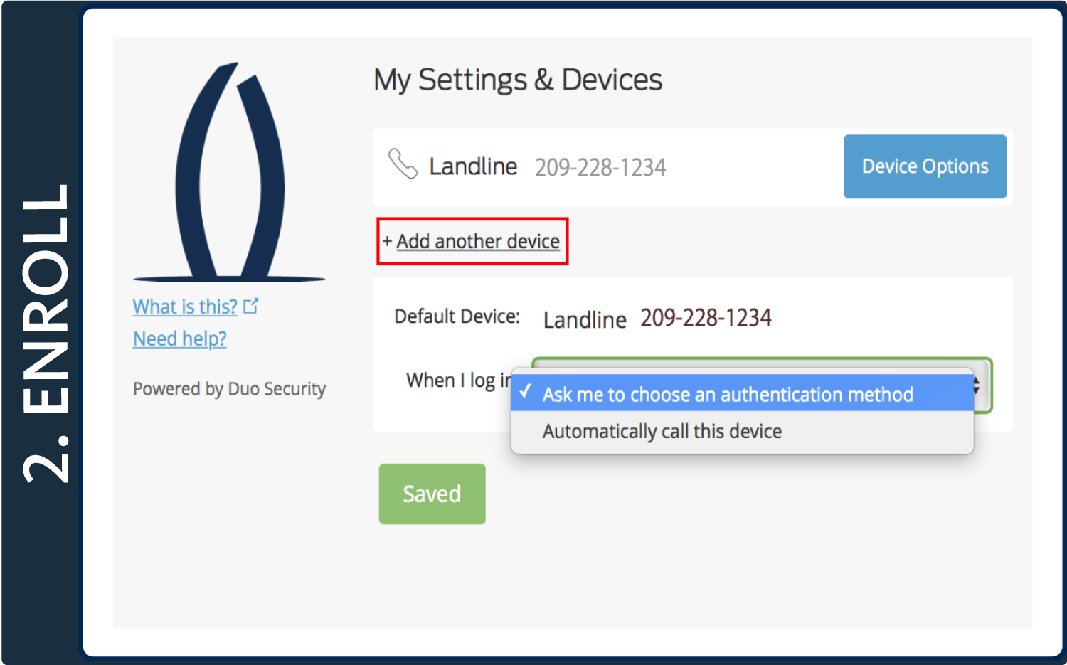 Your device is now enrolled and your basic settings configured in Duo. We recommend that you register at least one other device so that you will be able to authenticate in the event that your primary method is unavailable. Click Add another device and enter the details of your second device.