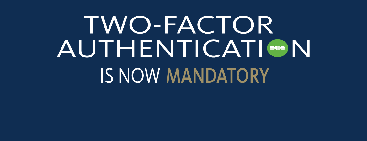 Two Factor Authentication is now Mandatory. Click here for more information and enrollment help.