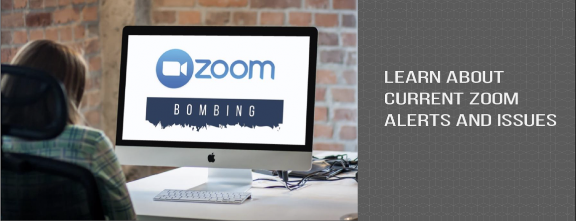 "Person looking at a computer that reads ""Zoom Bombing"" and the text ""Learn about current Zoom alerts and issues"""